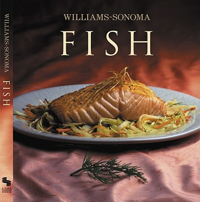 Fish By King, Shirley/ Williams, Chuck (EDT)/ Barnhurst, Noel (PHT)/ Williams, Chuck/ Williams Sonoma (COR)